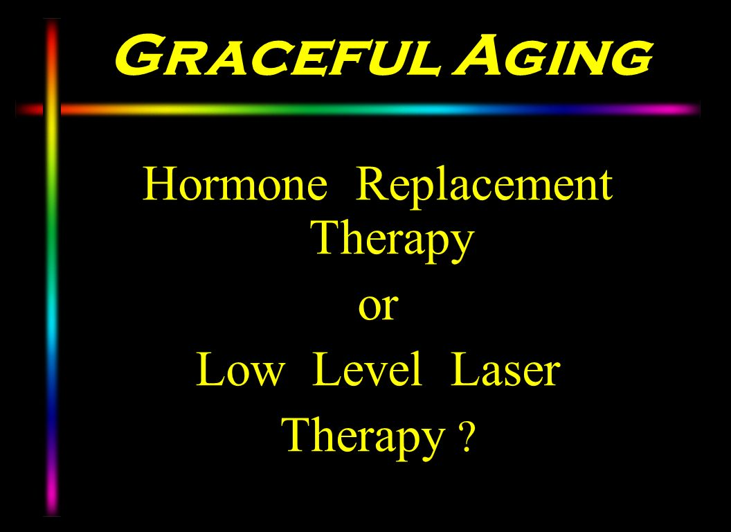 Graceful Aging Hormone Replacement Therapy or Low Level Laser Therapy ?