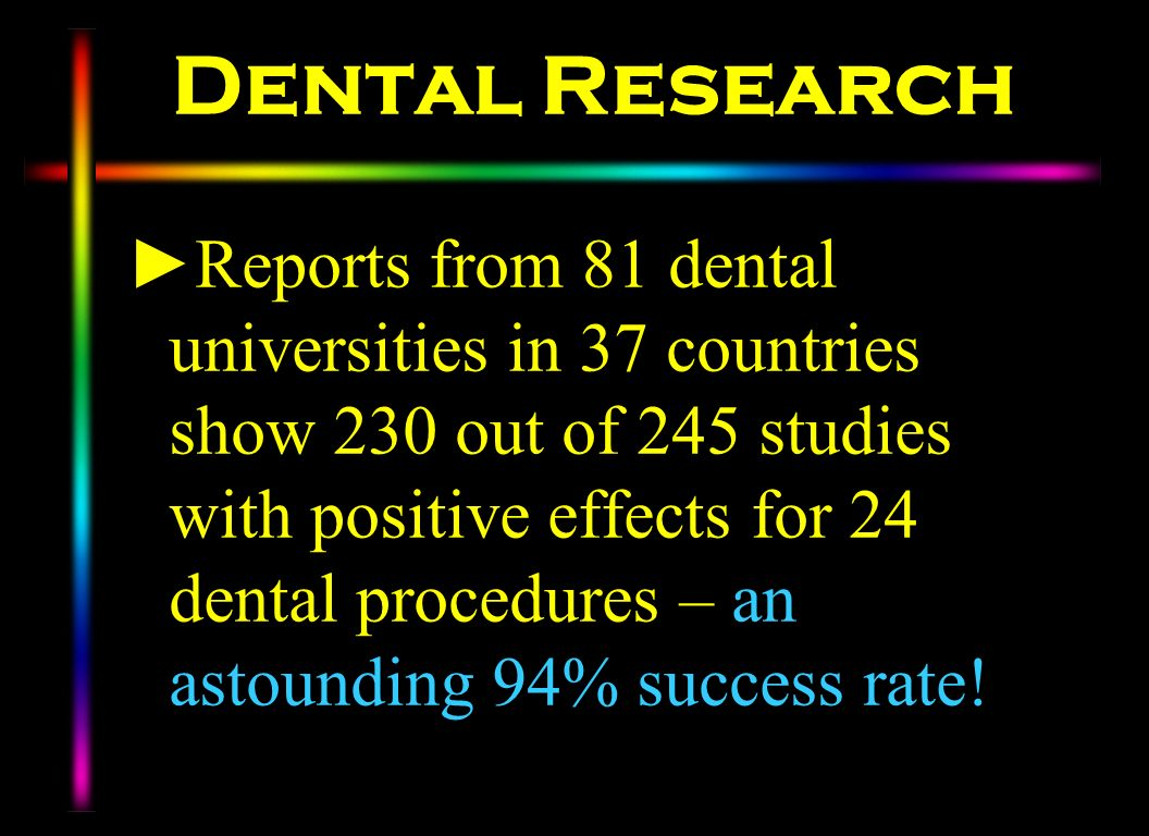 Dental Research Reports from 81 dental universities in 37 countries show 230 out of 245 studies with positive effects for 24 dental procedures – an as