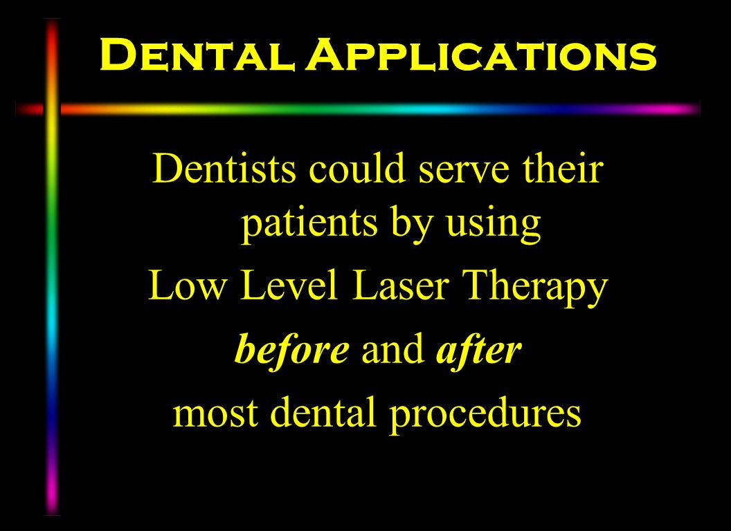 Dental Applications Dentists could serve their patients by using Low Level Laser Therapy before and after most dental procedures