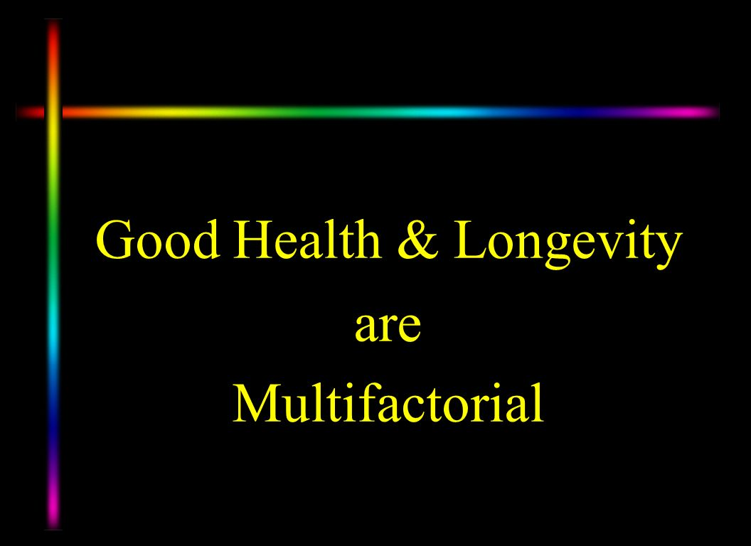 Good Health & Longevity are Multifactorial