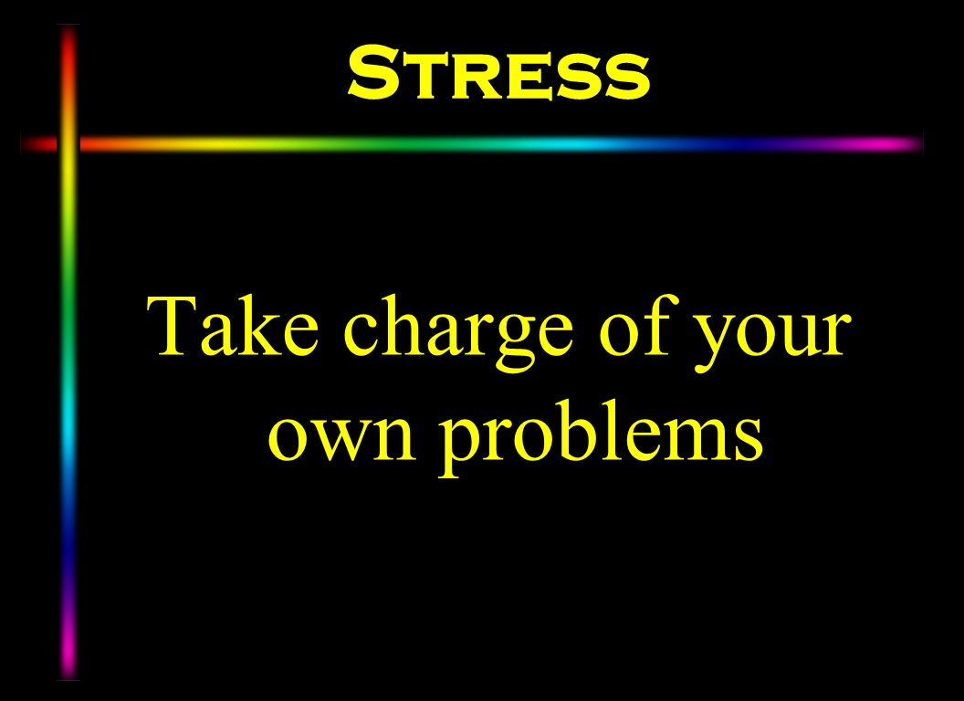 Stress Take charge of your own problems