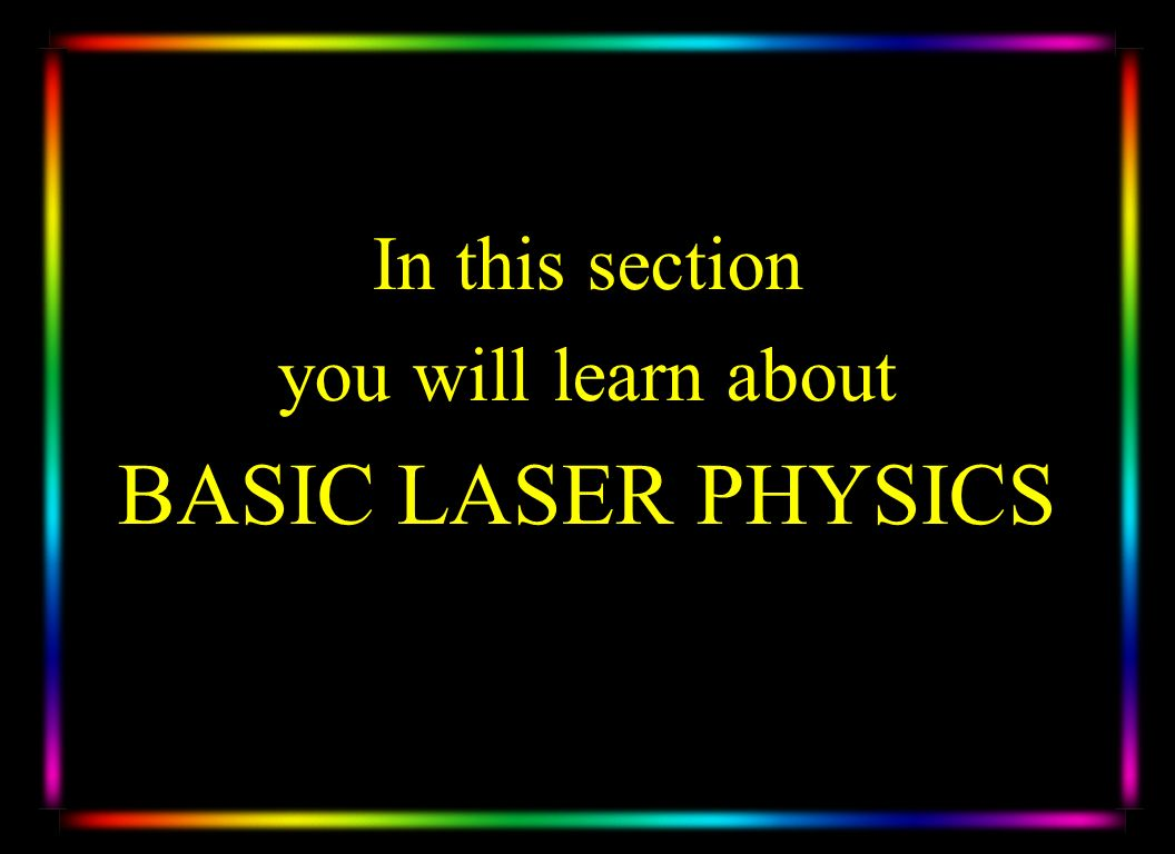 In this section you will learn about BASIC LASER PHYSICS
