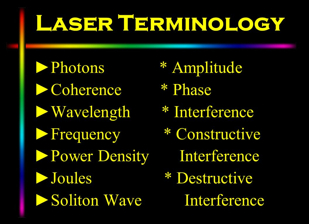 Laser Terminology Photons * Amplitude Coherence * Phase Wavelength * Interference Frequency * Constructive Power Density Interference Joules * Destruc