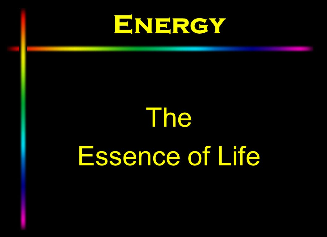 Energy The Essence of Life