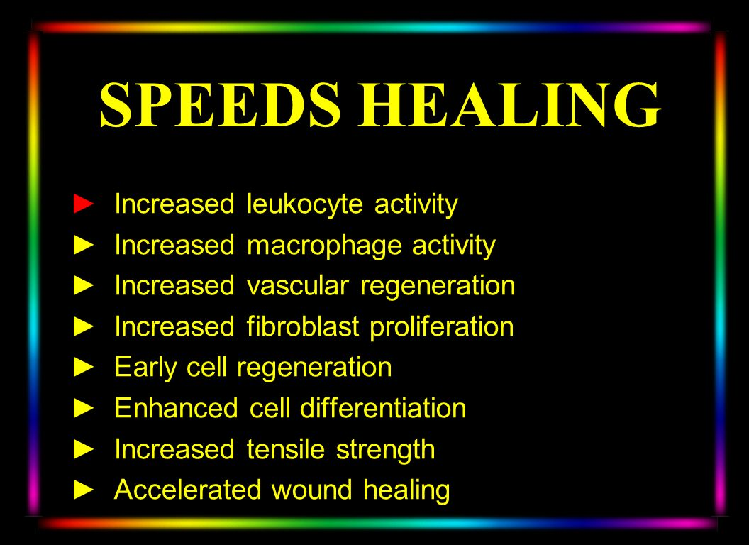 SPEEDS HEALING Increased leukocyte activity Increased macrophage activity Increased vascular regeneration Increased fibroblast proliferation Early cel