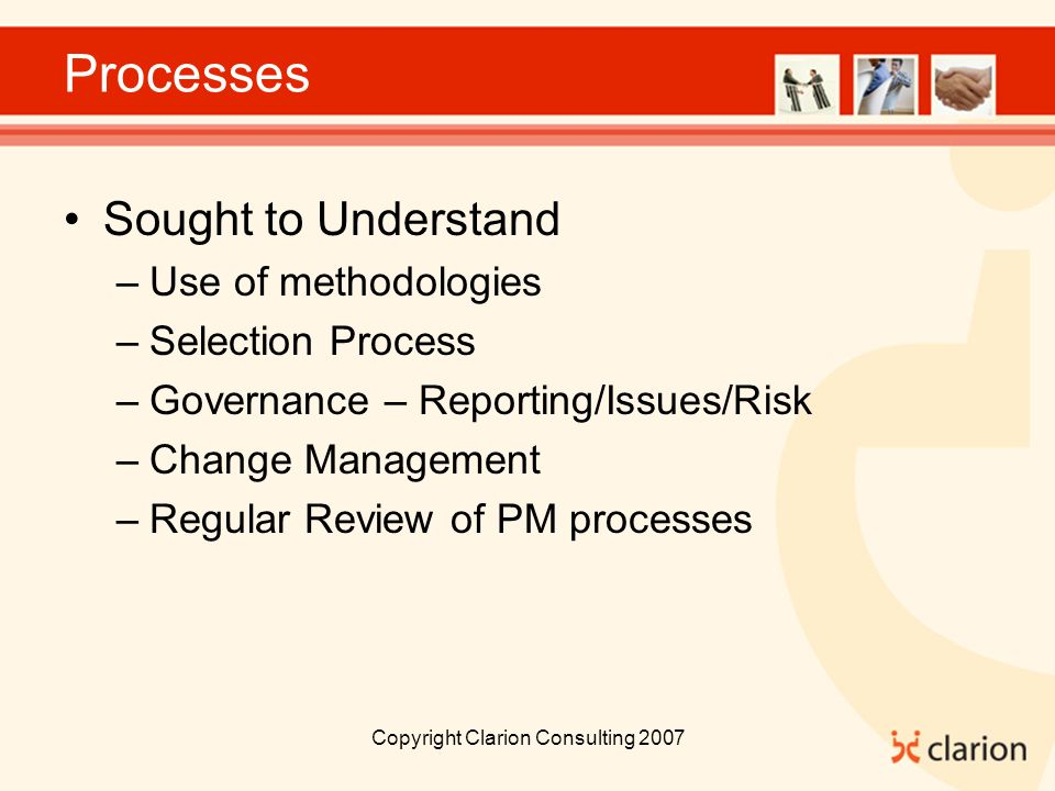Processes Sought to Understand –Use of methodologies –Selection Process –Governance – Reporting/Issues/Risk –Change Management –Regular Review of PM processes