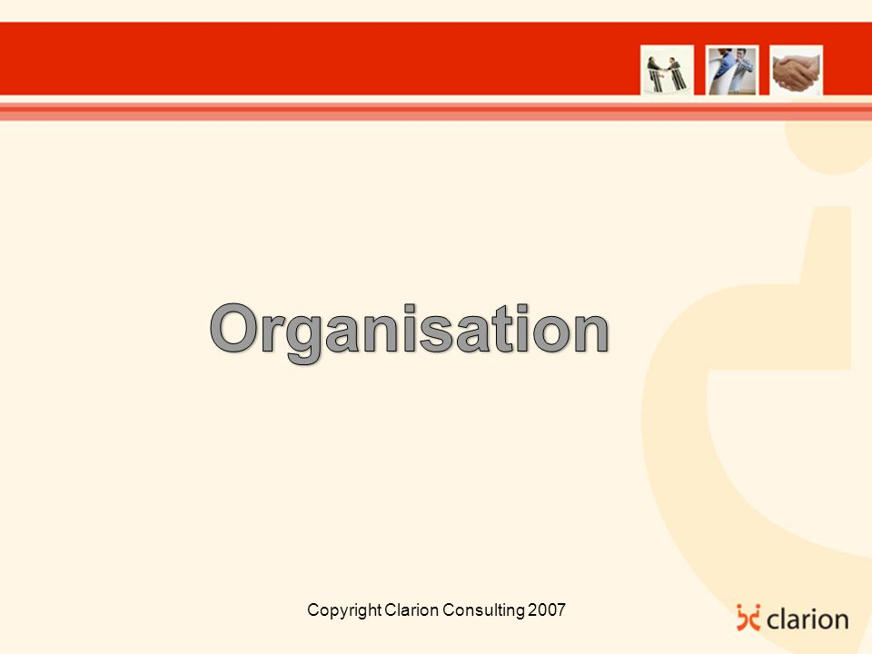 Copyright Clarion Consulting 2007 People – Patterns of Employment 21% of organisations have no dedicated project managers 13% have more than 20 project managers 67% use a mix of in house and contracted 31% use exclusively in house 29% state that they use externals for capacity