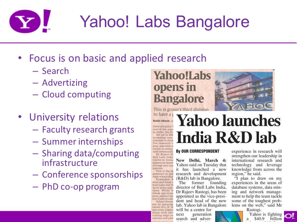 Yahoo! Labs Bangalore Focus is on basic and applied research – Search – Advertizing – Cloud computing University relations – Faculty research grants –