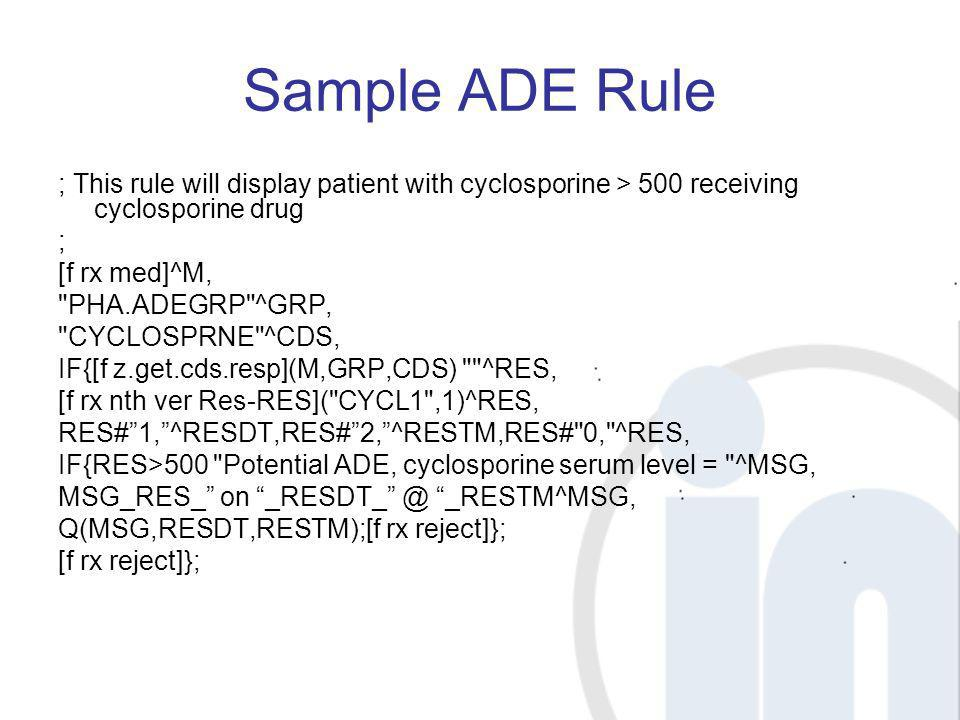 Sample ADE Rule ; This rule will display patient with cyclosporine > 500 receiving cyclosporine drug ; [f rx med]^M,