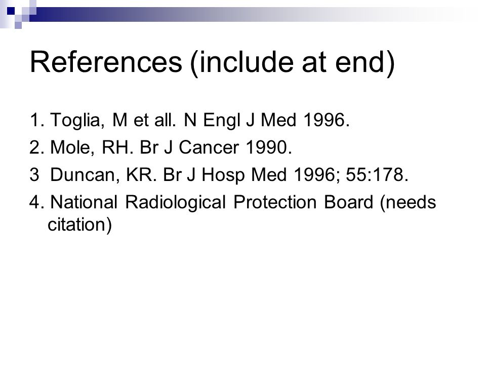 References (include at end) 1. Toglia, M et all. N Engl J Med 1996.