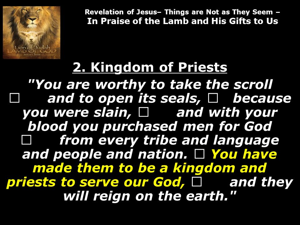 Revelation of Jesus– Things are Not as They Seem – In Praise of the Lamb and His Gifts to Us 2.