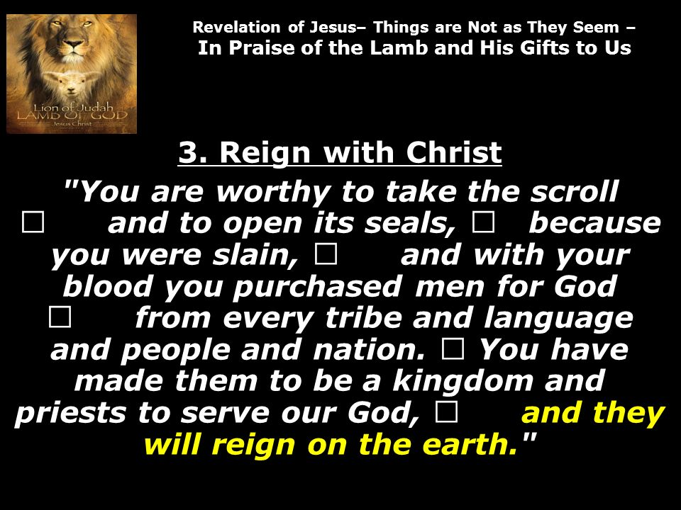 Revelation of Jesus– Things are Not as They Seem – In Praise of the Lamb and His Gifts to Us 3.