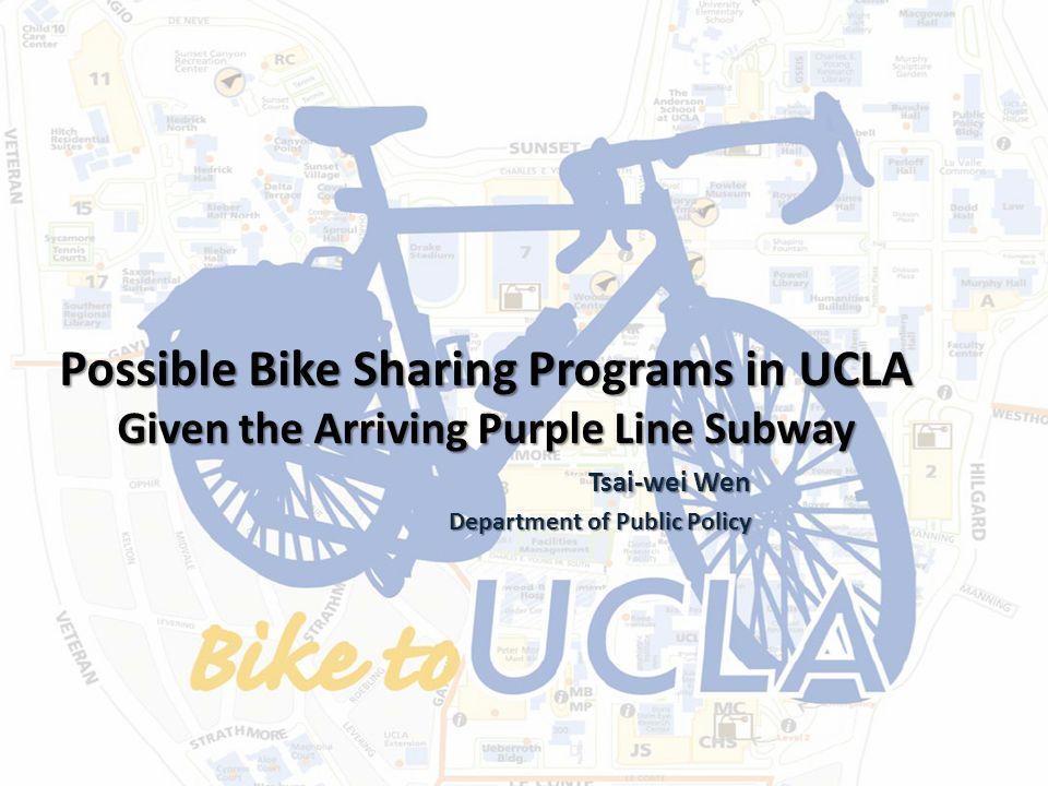 Possible Bike Sharing Programs in UCLA Given the Arriving Purple Line Subway Tsai-wei Wen Tsai-wei Wen Department of Public Policy
