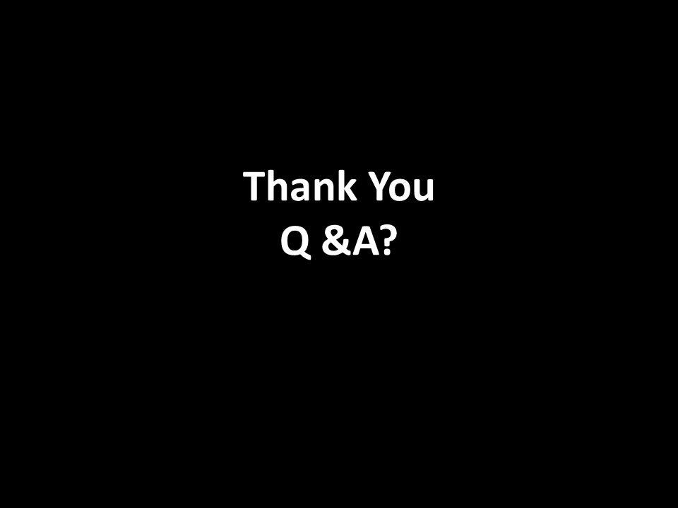 Thank You Q &A?