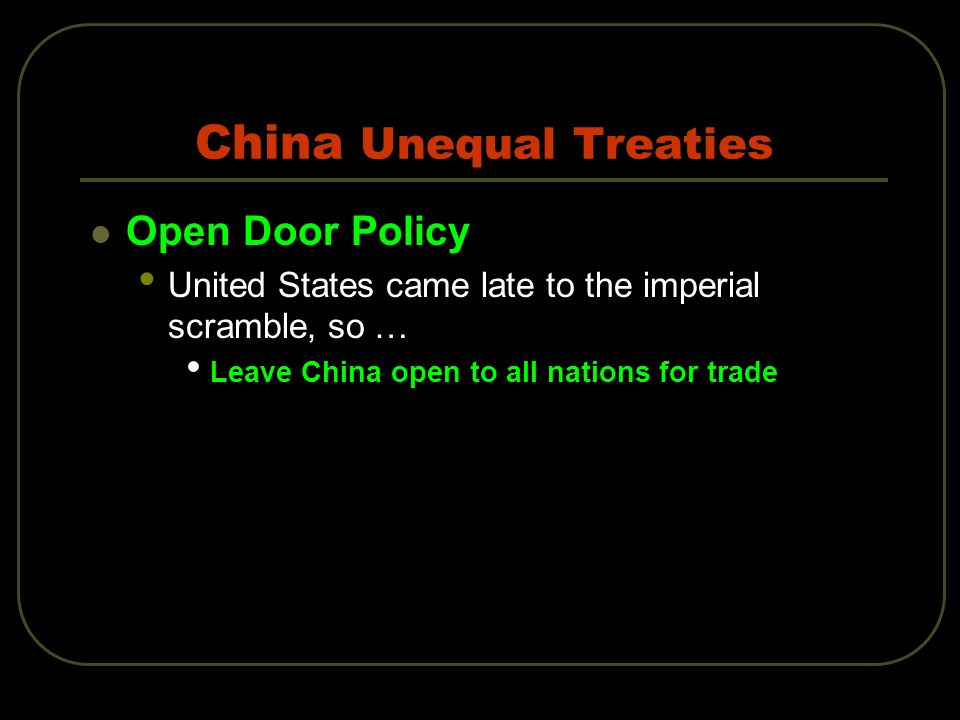 China Unequal Treaties Open Door Policy United States came late to the imperial scramble, so … Leave China open to all nations for trade