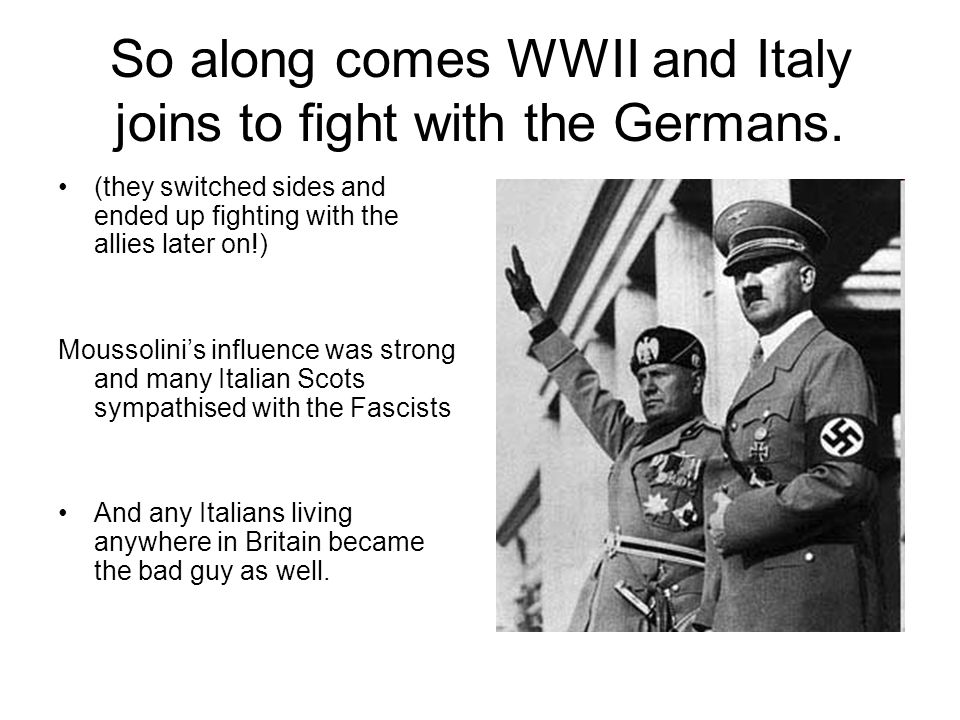 So along comes WWII and Italy joins to fight with the Germans. (they switched sides and ended up fighting with the allies later on!) Moussolinis influ