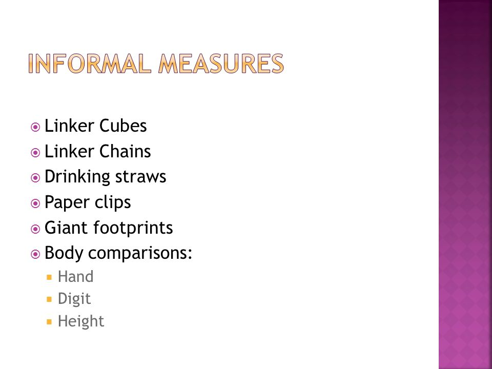 Linker Cubes Linker Chains Drinking straws Paper clips Giant footprints Body comparisons: Hand Digit Height