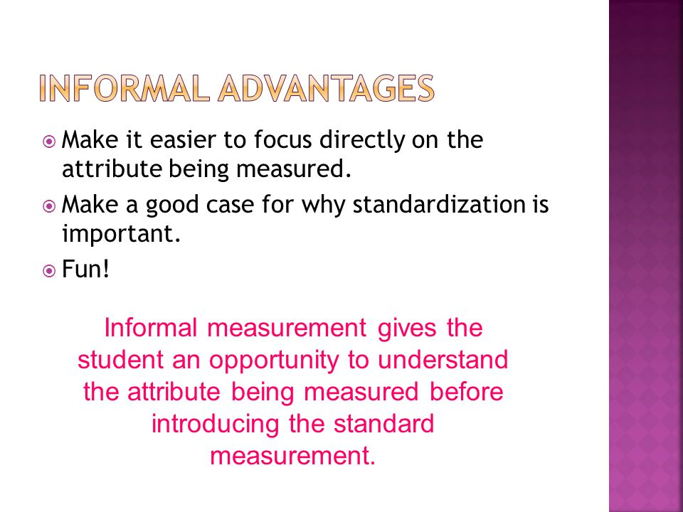 Make it easier to focus directly on the attribute being measured.