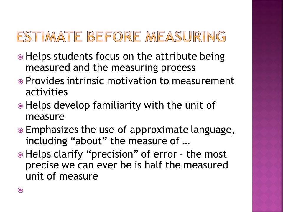 The more the students measure, the better they get at estimating and measuring.