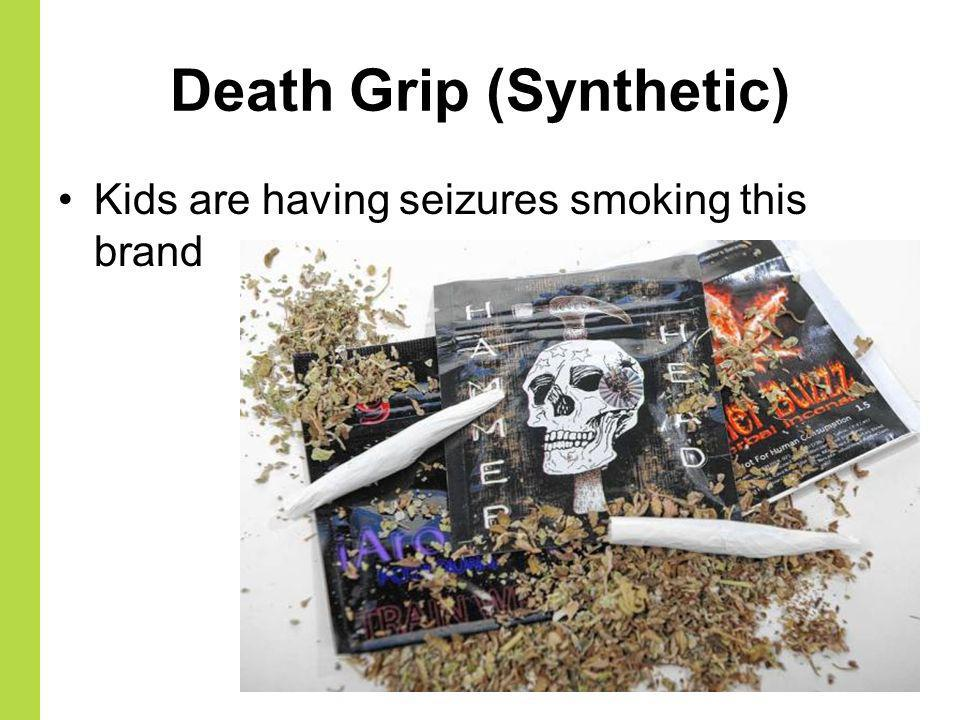 Death Grip (Synthetic) Kids are having seizures smoking this brand