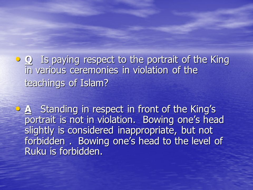 QIs paying respect to the portrait of the King in various ceremonies in violation of the QIs paying respect to the portrait of the King in various ceremonies in violation of the teachings of Islam.