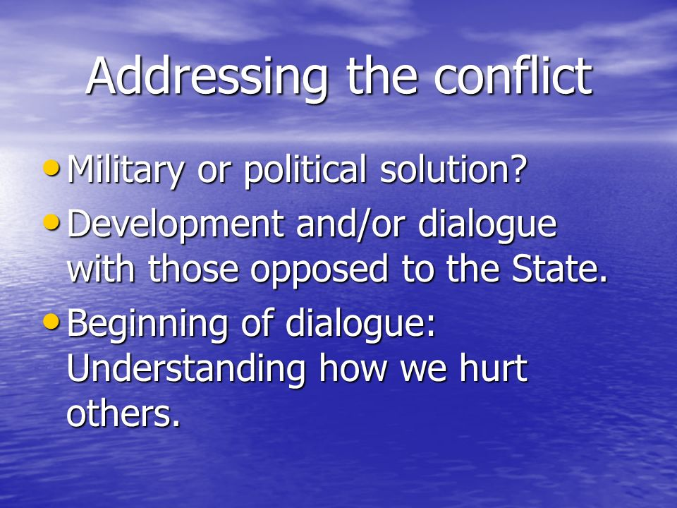 Addressing the conflict Military or political solution.