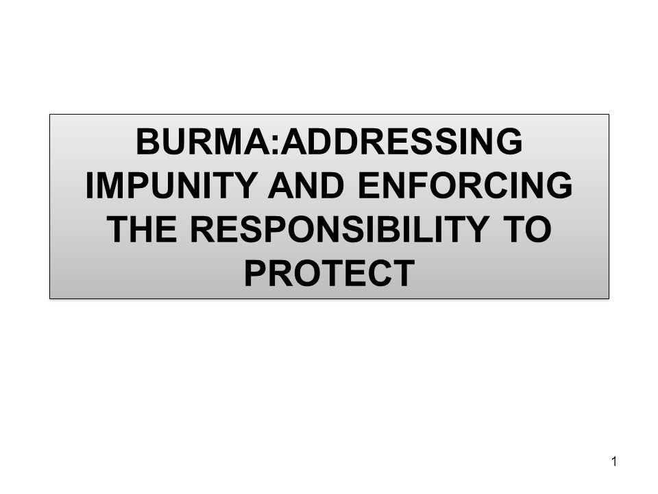 1 BURMA:ADDRESSING IMPUNITY AND ENFORCING THE RESPONSIBILITY TO PROTECT BURMA:ADDRESSING IMPUNITY AND ENFORCING THE RESPONSIBILITY TO PROTECT