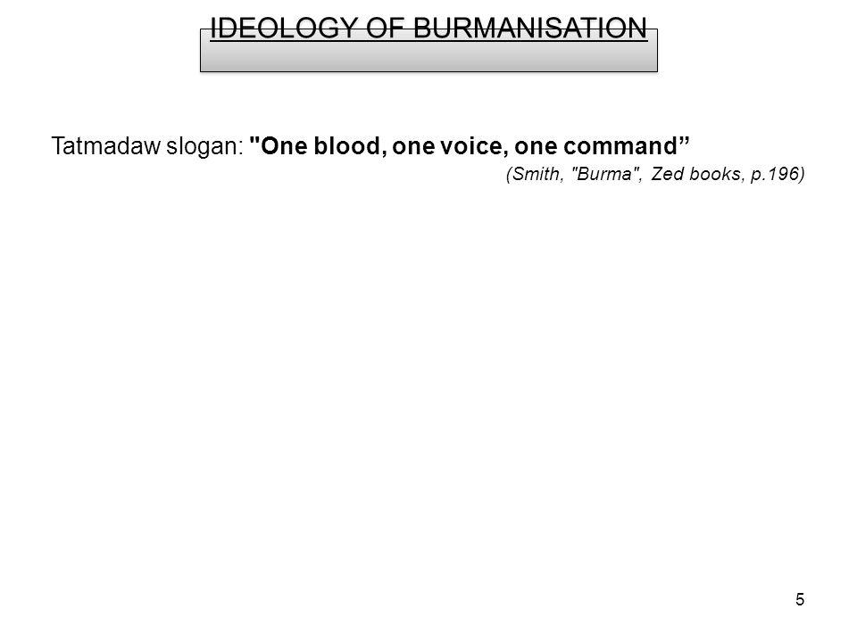 5 Tatmadaw slogan: One blood, one voice, one command (Smith, Burma , Zed books, p.196) nisationA IDEOLOGY OF BURMANISATION