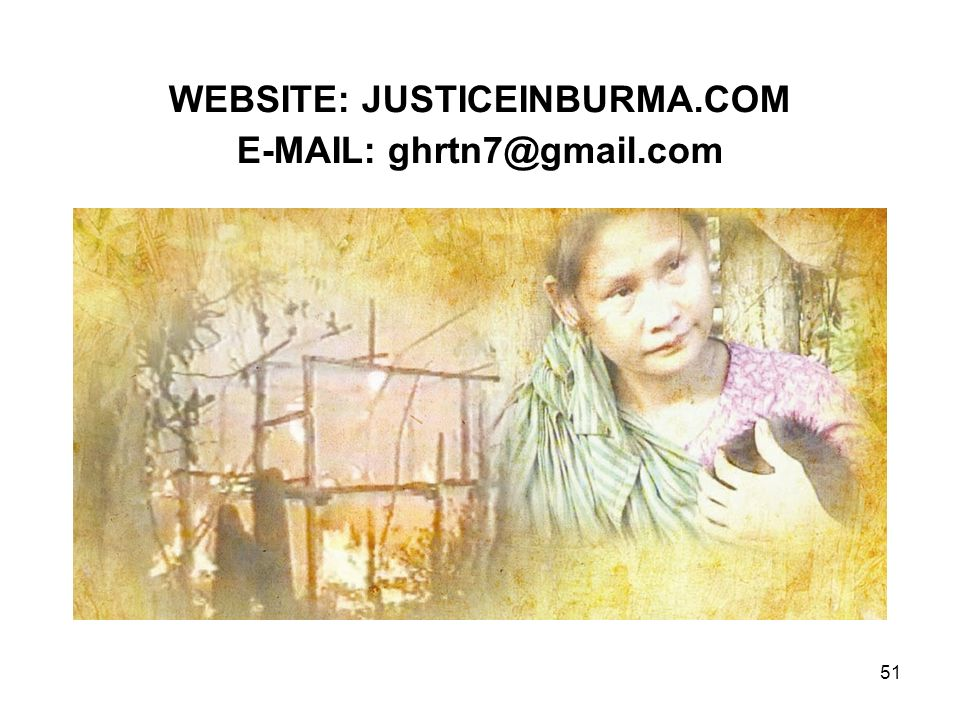51 WEBSITE: JUSTICEINBURMA.COM E-MAIL: ghrtn7@gmail.com