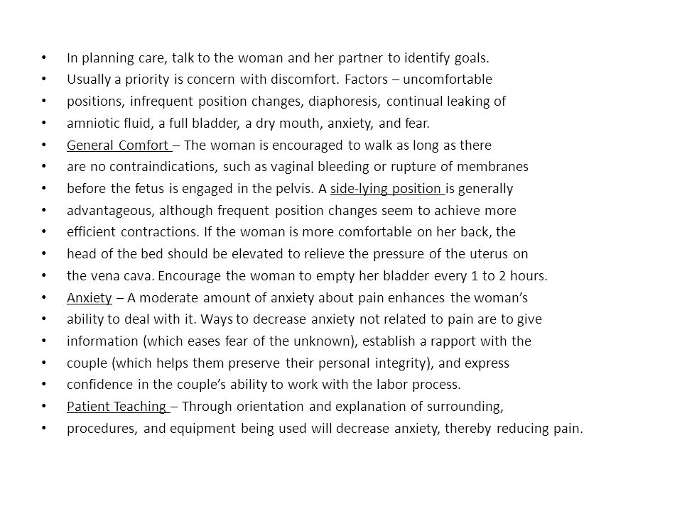In planning care, talk to the woman and her partner to identify goals. Usually a priority is concern with discomfort. Factors – uncomfortable position