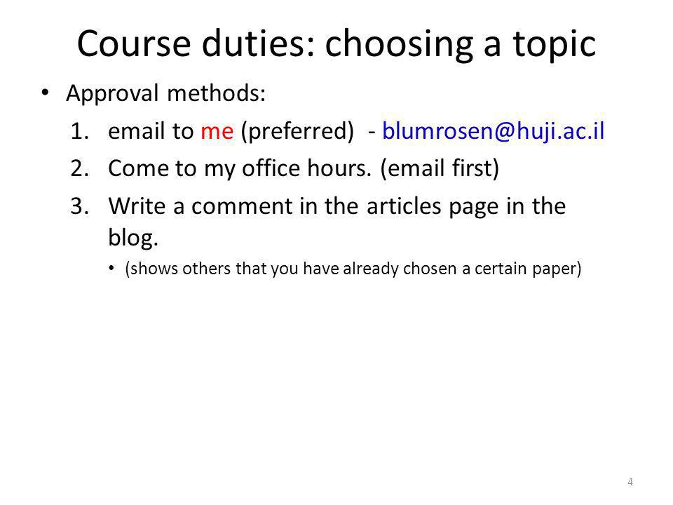 Course duties: choosing a topic 4 Approval methods: 1.email to me (preferred) - blumrosen@huji.ac.il 2.Come to my office hours.