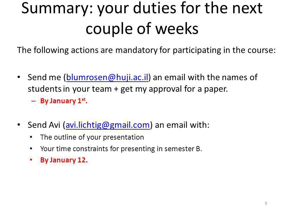 Summary: your duties for the next couple of weeks 9 The following actions are mandatory for participating in the course: Send me (blumrosen@huji.ac.il