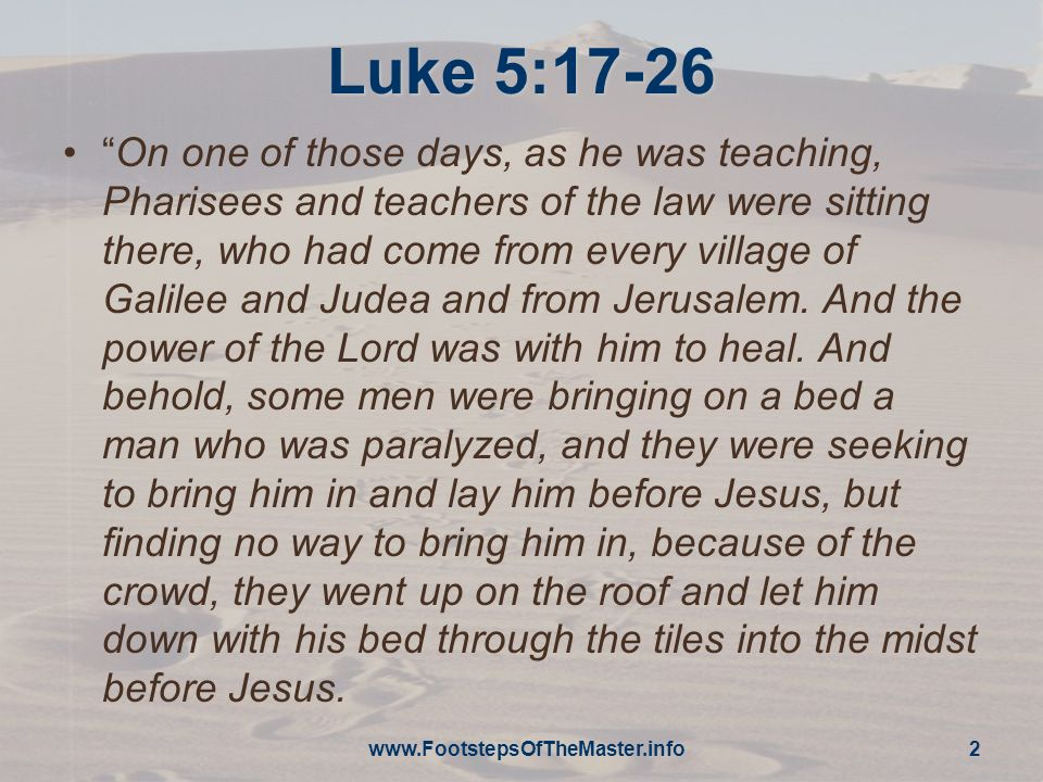 www.FootstepsOfTheMaster.info 3 Luke 5:17-26 And when he saw their faith, he said, Man, your sins are forgiven you.