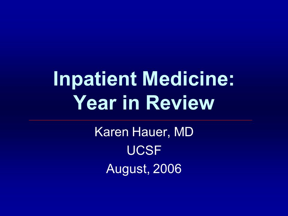Inpatient Medicine: Year in Review Karen Hauer, MD UCSF August, 2006