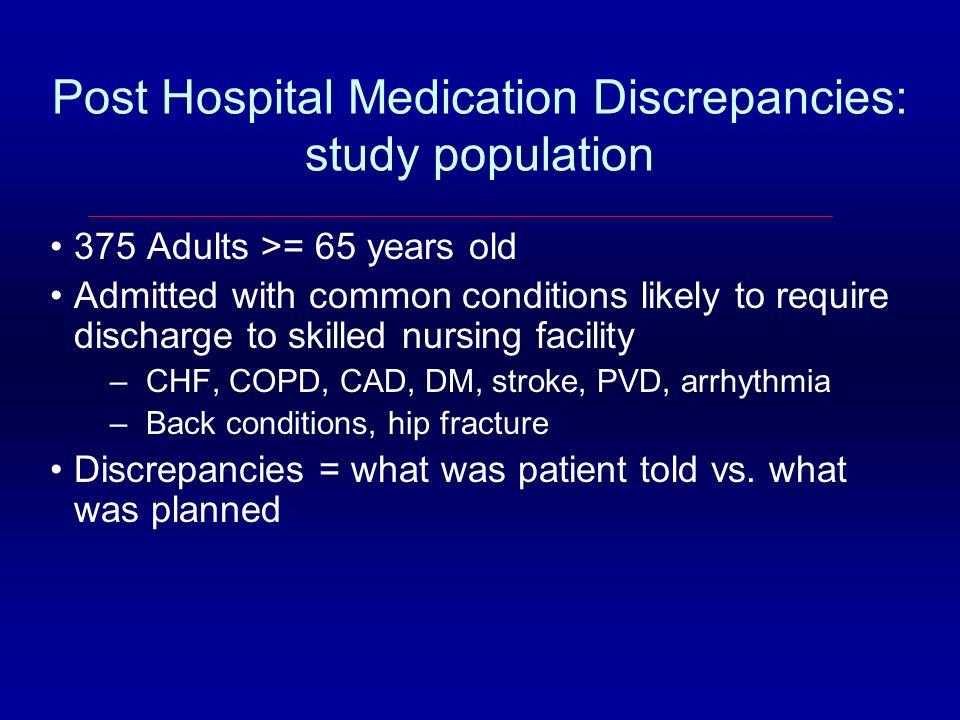Post Hospital Medication Discrepancies: study population 375 Adults >= 65 years old Admitted with common conditions likely to require discharge to ski
