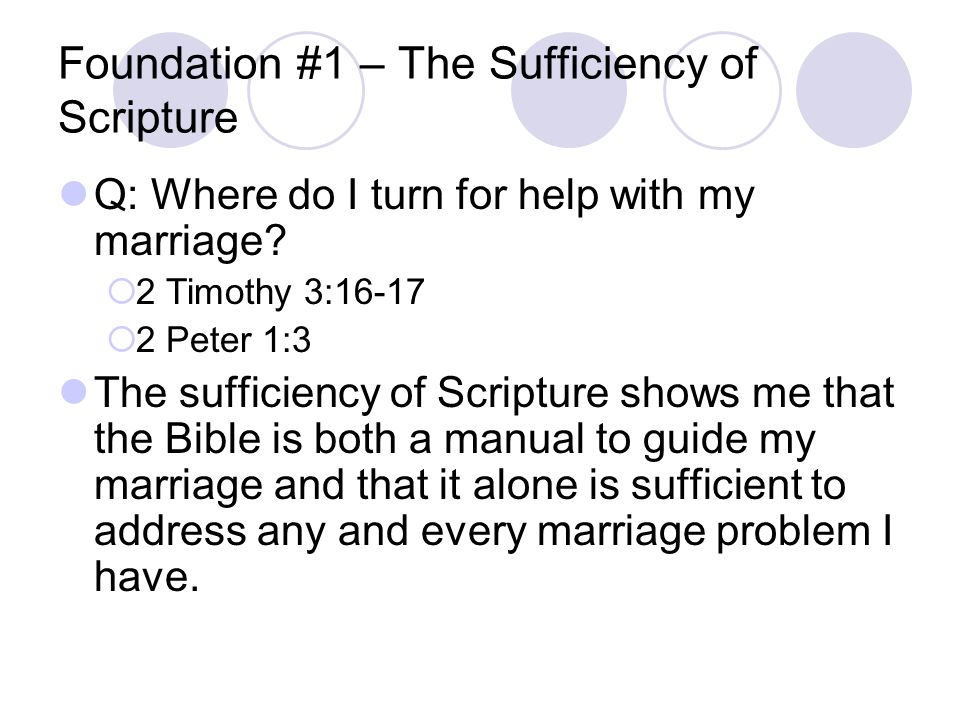 Foundation #1 – The Sufficiency of Scripture Q: Where do I turn for help with my marriage.