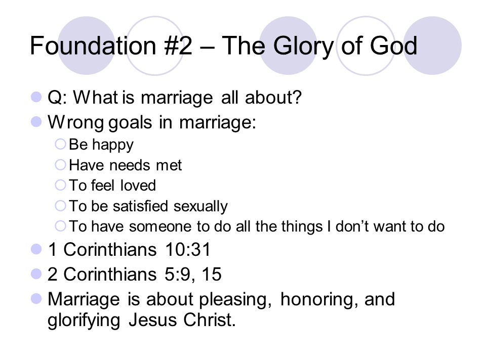 Foundation #2 – The Glory of God Q: What is marriage all about.