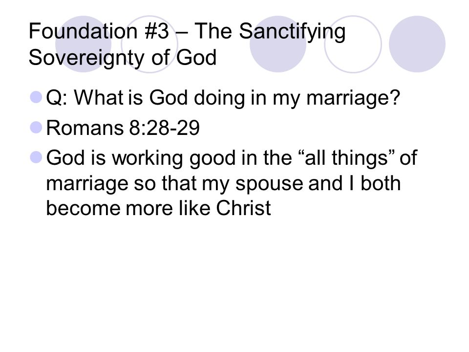 Foundation #3 – The Sanctifying Sovereignty of God Q: What is God doing in my marriage.