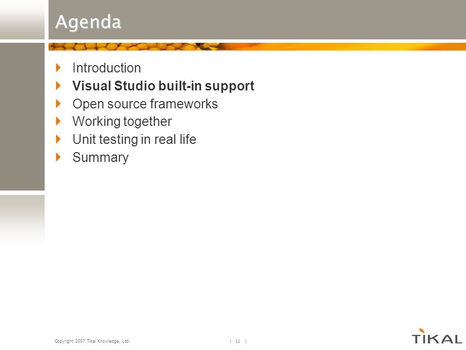 Copyright 2007 Tikal Knowledge, Ltd. | 11 | Agenda Introduction Visual Studio built-in support Open source frameworks Working together Unit testing in