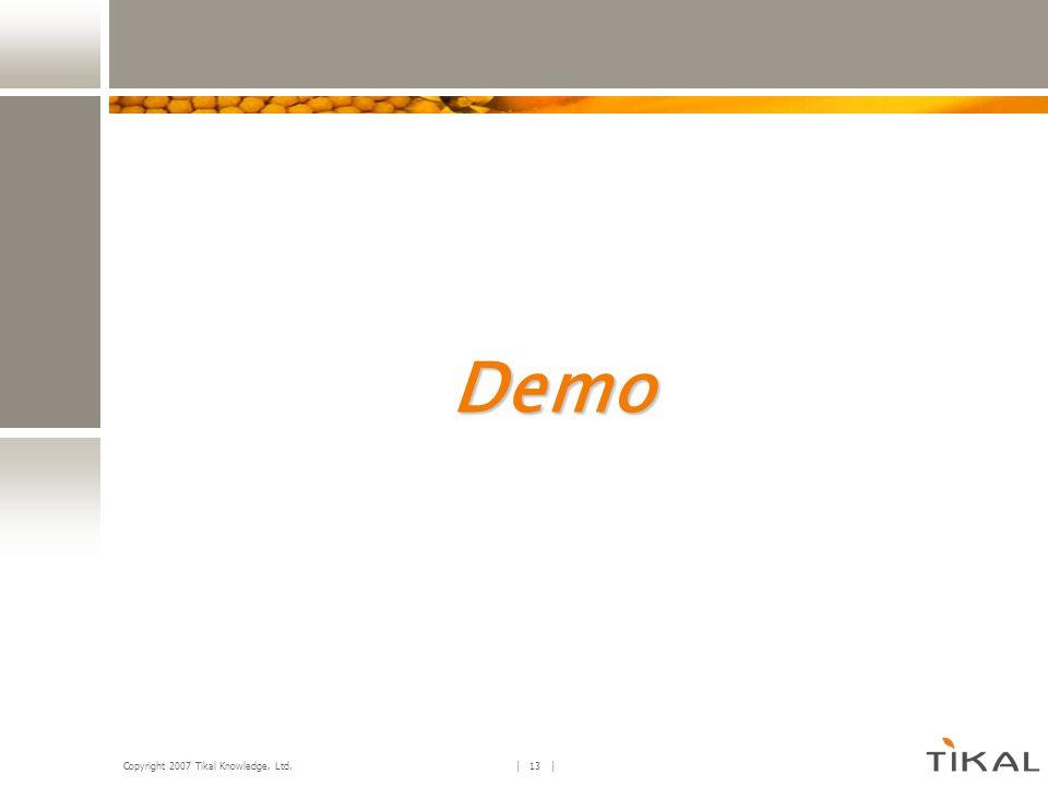 Copyright 2007 Tikal Knowledge, Ltd. | 13 | Demo