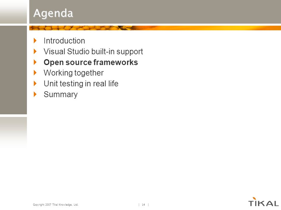 Copyright 2007 Tikal Knowledge, Ltd. | 14 | Agenda Introduction Visual Studio built-in support Open source frameworks Working together Unit testing in