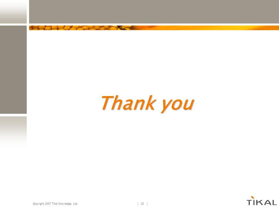 Copyright 2007 Tikal Knowledge, Ltd. | 23 | Thank you