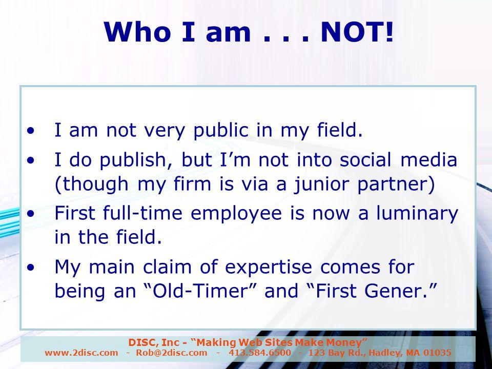 DISC, Inc - Making Web Sites Make Money www.2disc.com - Rob@2disc.com - 413.584.6500 - 123 Bay Rd., Hadley, MA 01035 Who I am...