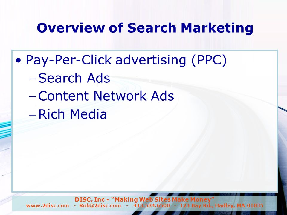 DISC, Inc - Making Web Sites Make Money www.2disc.com - Rob@2disc.com - 413.584.6500 - 123 Bay Rd., Hadley, MA 01035 Overview of Search Marketing Pay-