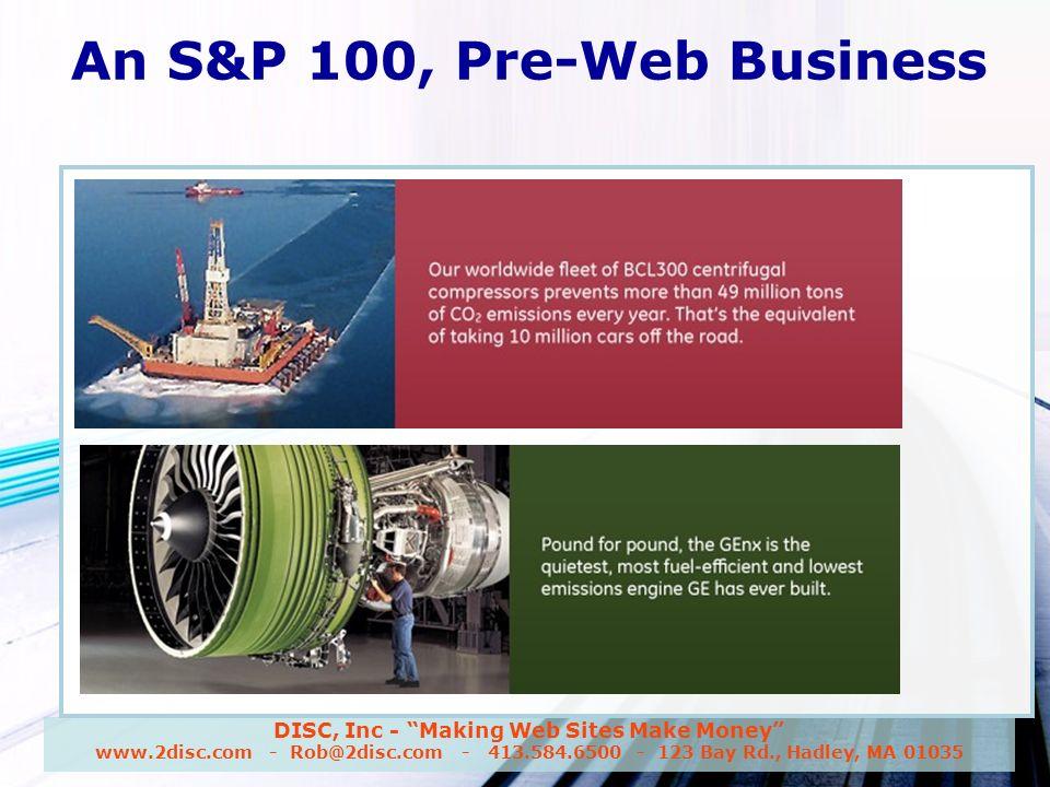 DISC, Inc - Making Web Sites Make Money www.2disc.com - Rob@2disc.com - 413.584.6500 - 123 Bay Rd., Hadley, MA 01035 An S&P 100, Pre-Web Business