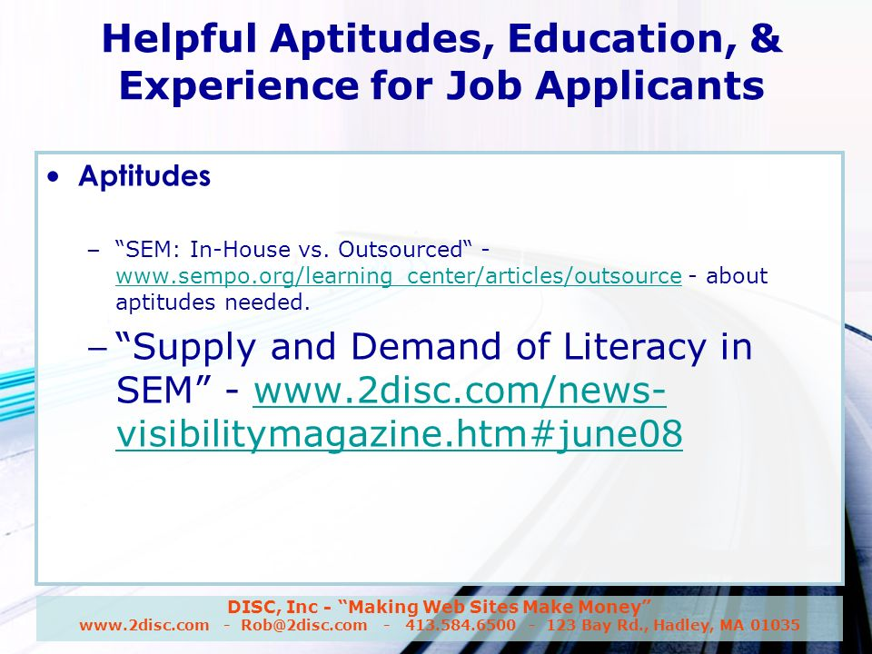 DISC, Inc - Making Web Sites Make Money www.2disc.com - Rob@2disc.com - 413.584.6500 - 123 Bay Rd., Hadley, MA 01035 Helpful Aptitudes, Education, & Experience for Job Applicants Aptitudes – SEM: In-House vs.