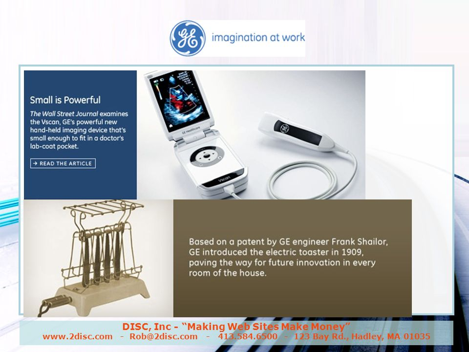 DISC, Inc - Making Web Sites Make Money www.2disc.com - Rob@2disc.com - 413.584.6500 - 123 Bay Rd., Hadley, MA 01035 GE