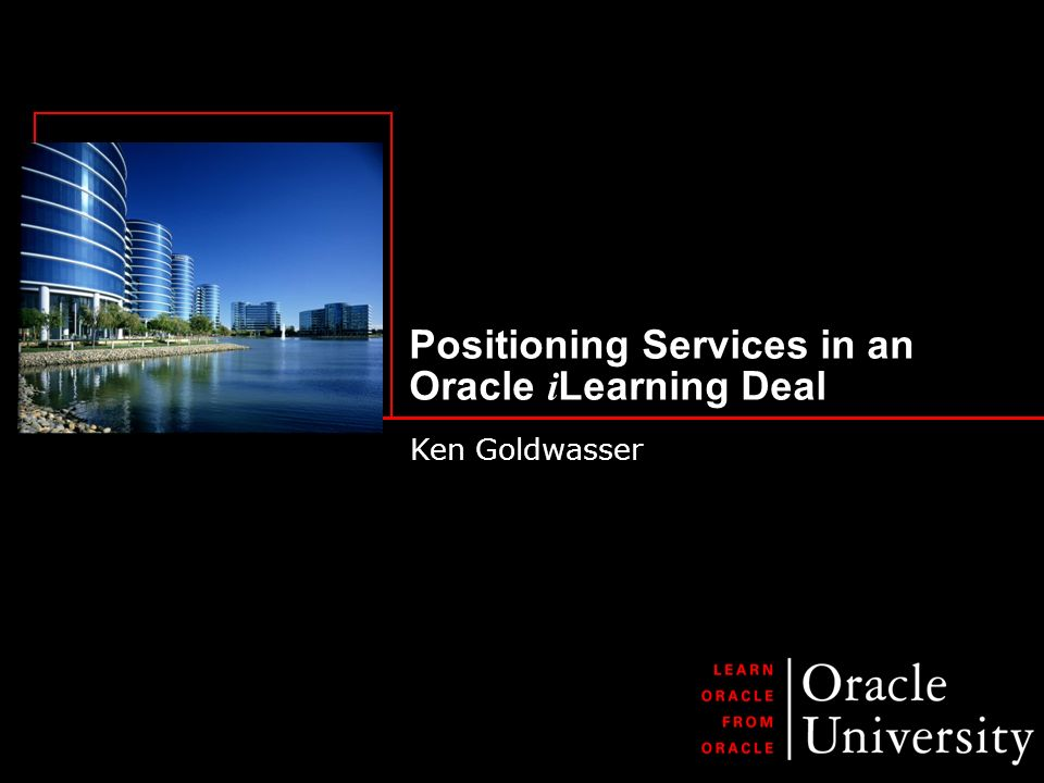 Positioning Services in an Oracle i Learning Deal Ken Goldwasser