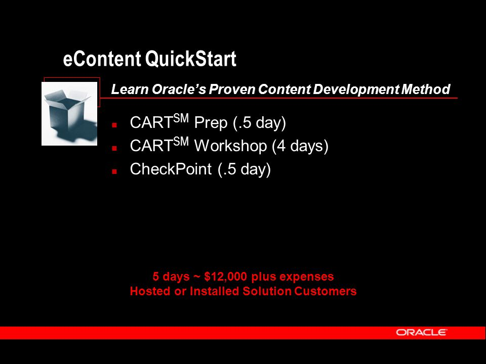 eContent QuickStart Learn Oracles Proven Content Development Method CART SM Prep (.5 day) CART SM Workshop (4 days) CheckPoint (.5 day) 5 days ~ $12,0