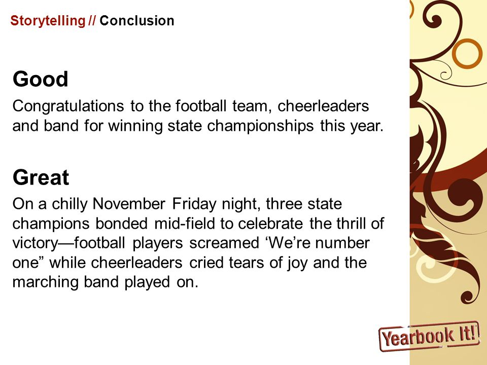 Storytelling // Conclusion Good Congratulations to the football team, cheerleaders and band for winning state championships this year.